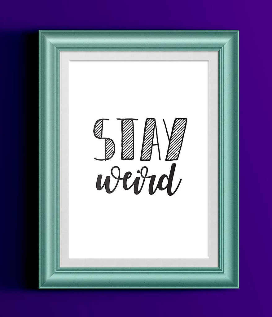 Stay Weird | Motivational Black White Typography Inspirational Art Print