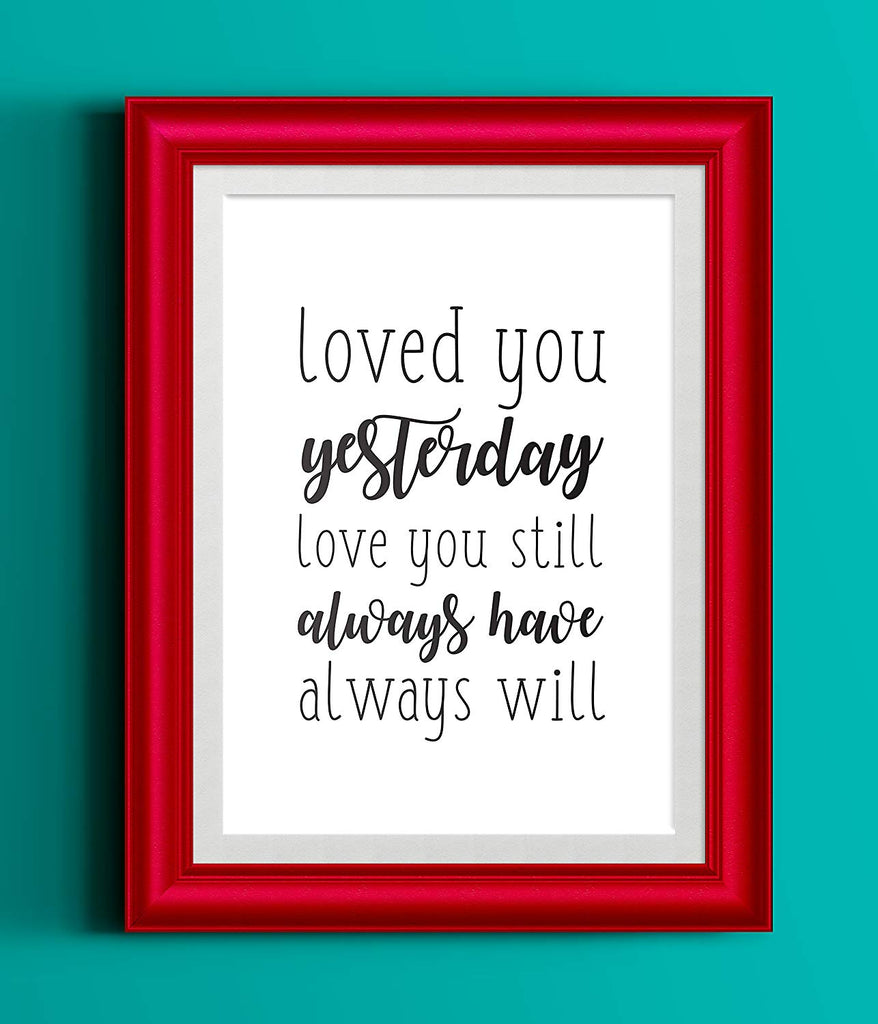 Loved You Yesterday Love You Still Always Have Always Will | Black White Typography Art Print