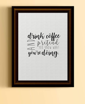 Drink Coffee and Pretend You Know What You're Doing | Fun Black White Typography Art Print