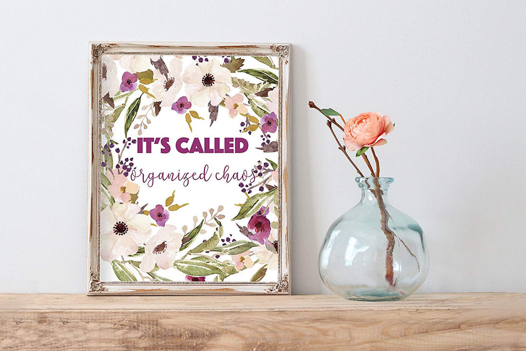 It's Called Organized Chaos Watercolor Flowers Home Print | 8.5 x 11 | Wall Decor
