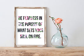 Floral Be Fearless In The Pursuit Of What Sets Your Soul On Fire Inspirational Quote Print | Wall Decor