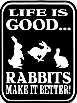 Life Is Good.....Rabbits Make It Better