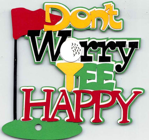 Don't Worry Tee Happy