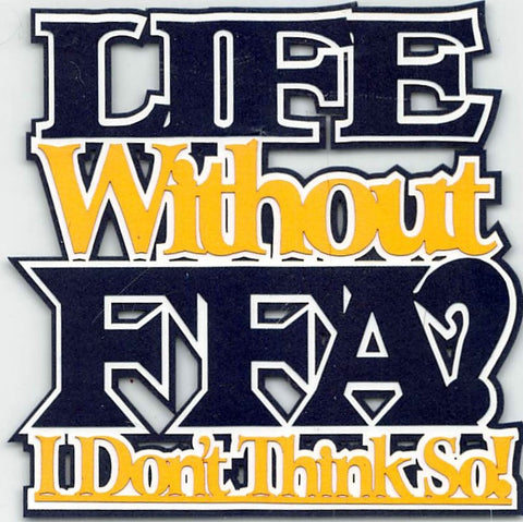 LIFE WITHOUT FFA? I DON'T THINK SO!