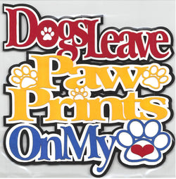 Dogs Leave Paw Prints On My Heart