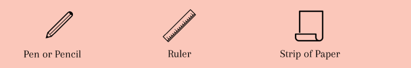 Pen or pencil, ruler and strip of paper