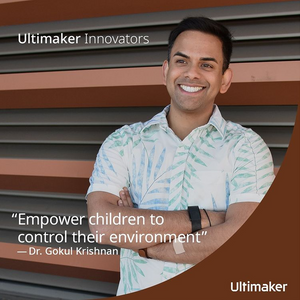 Ultimaker Innovator: Dr Gokul Krishnan who uses makerspaces to create tech-rich learning experiences for hospitalized and chronically ill children