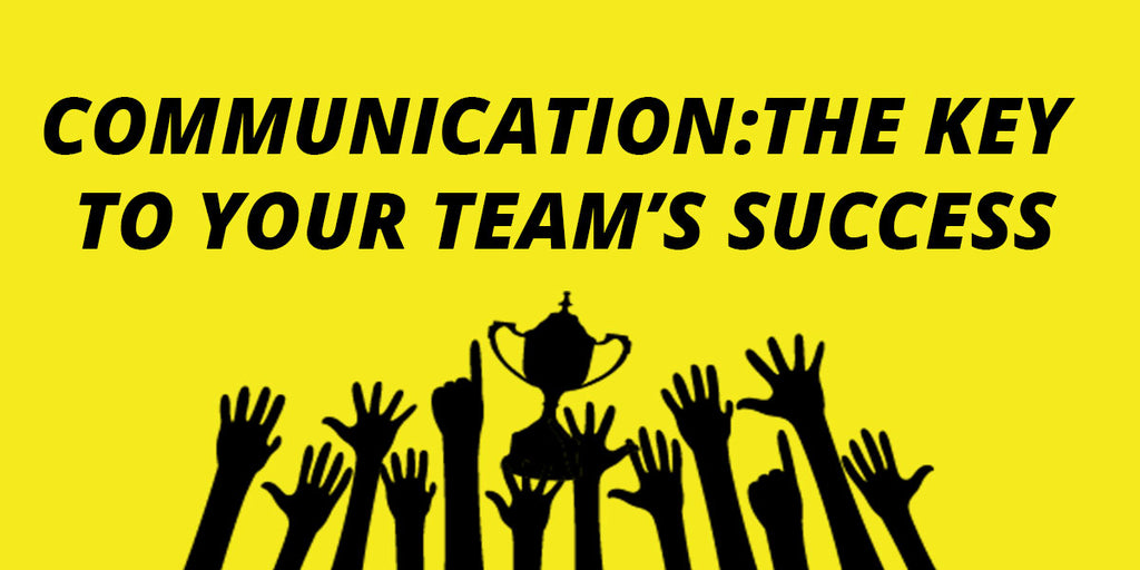 Communication- The Key To Your Team's Success.