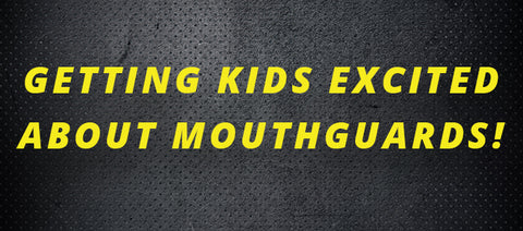 How to get your kids excited about mouthguards!