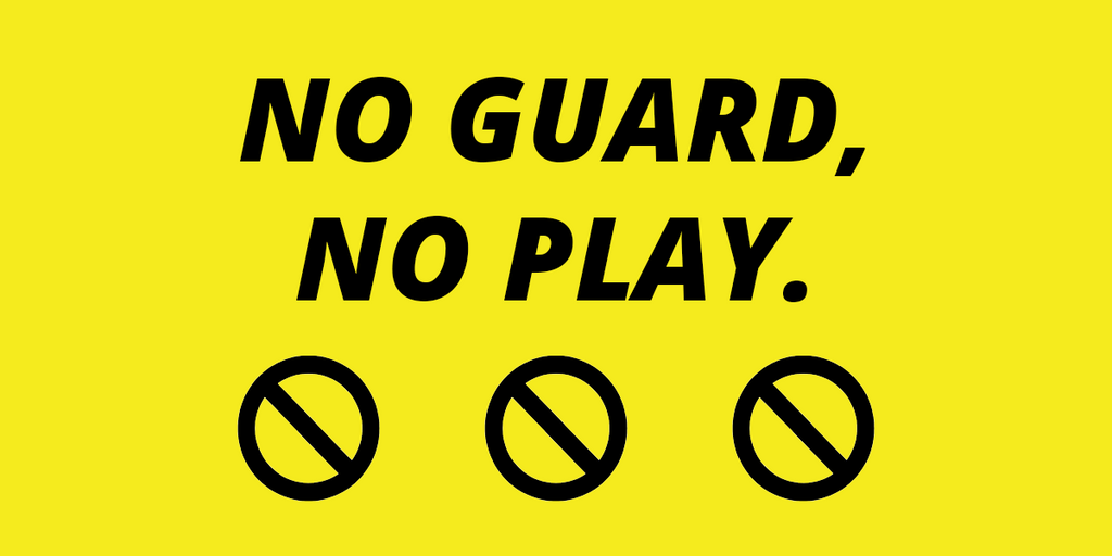 No Guard, No Play.