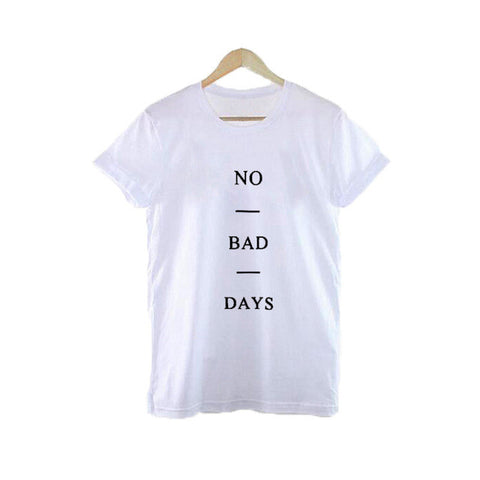 No Bad Days Women T-Shirt - Order Today!