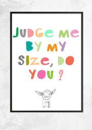 Judge me by my size do you?