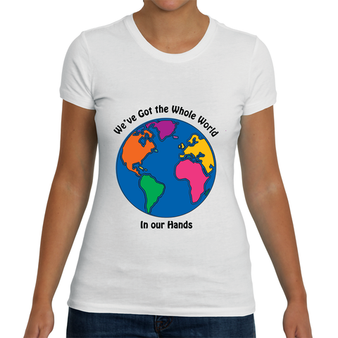 """We've Got the Whole World in Our Hands"" Lady's T-Shirt"