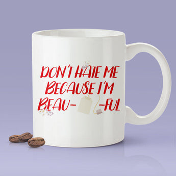 Don't Hate Me Because I'm Beau-tea-ful- Funny - Coffee Mug [Great Gift For The Tea Lover In Your Life]