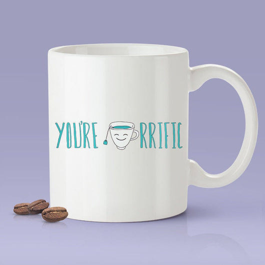 You're Tea-rrific - Funny - Coffee Mug