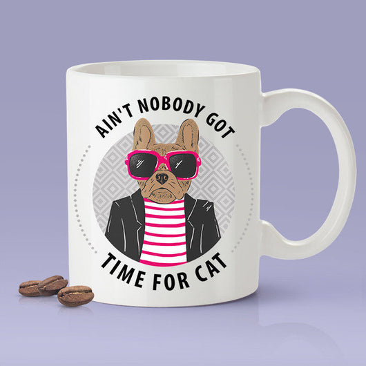 Free Shipping Worldwide - Ain't Nobody Got Time For Cat -  Dog Mug [Gift Idea - Makes A Fun Present]