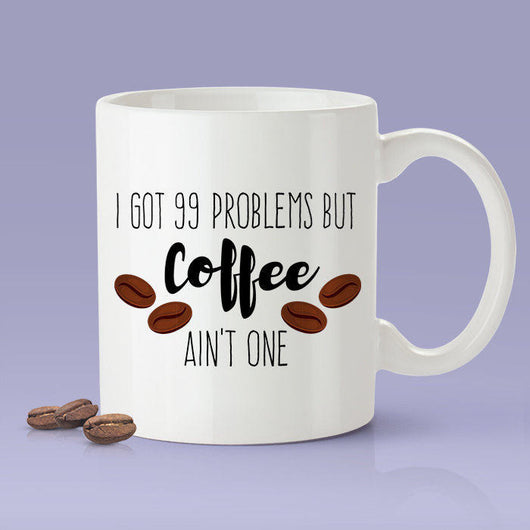 I Got 99 Problems, But Coffee Ain't One [Gift Idea - Makes A Fun Present] [For Him / For Her] Cute Coffee Mug