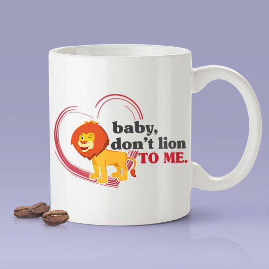 Free Shipping Worldwide - Baby Don't Lion To Me [Gift Idea For Him or Her - Makes A Fun Present] Cute Lion
