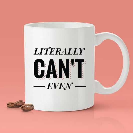 Free Worldwide Shipping - Literally Can't Even Mug - [Gift Idea - Makes A Fun Present] Funny Joke Mug