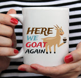 Free Shipping Worldwide  - Here We Goat Again - Cute Goat Mug [Gift Idea - Makes A Fun Present]
