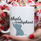 Free Shipping Worldwide - That's Irrelephant - Cute Elephant Coffee Mug [Gift Idea - Makes A Fun Present] [For Him / For Her]