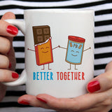 Peaut Butter & Chocolate - Better Together Love Mug [Gift Idea - Makes A Fun Present] [For Him / For Her] Cute Couple Mug