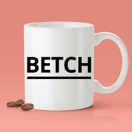 BETCH Mug - Funny Bitch Coffee Mug [Gift Idea - Makes A Fun Present] [For Him / For Her]