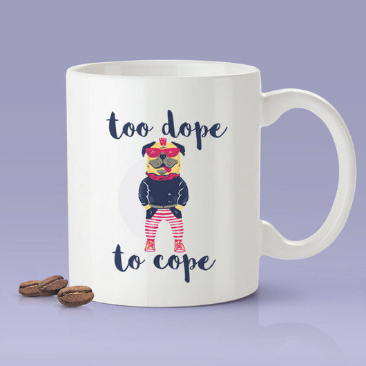 Free Shipping Worldwide  -Too Dope To Cope - Cute Bulldog Mug [Gift Idea - Makes A Fun Present]