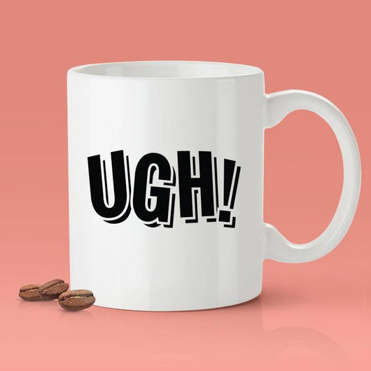 Ugh Mug - [Gift Idea - Makes A Fun Present] Funny Joke Mug - Gag Gift