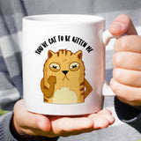 You've Cat To Be Kitten Me Mug - Cat Lover Cute Angry Cat Face [Gift Idea - Makes A Fun Present]