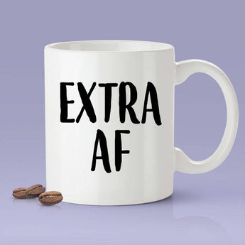 Free Shipping Worldwide - Extra AF Mug - Extra As Fuck Mug [Gift Idea - Makes A Fun Present]