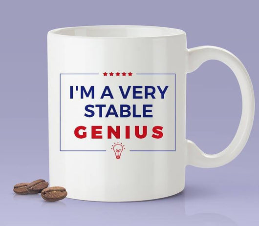 I'm A Very Stable Genius Mug - Inspired By Donald Trump - Presidential Joke Mug