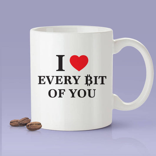 I Love Every Bit Of You - Funny Crypto Currency Mug - Blockchain Mug Makes A Great Gift