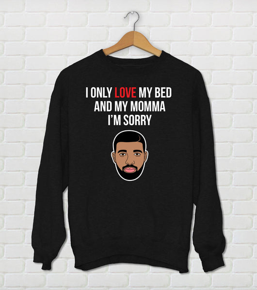 I Only Love My Bed And My Momma - Drake Parody Sweatshirt - God's Plan Pillow - Funny Drake Gift - Black Color Sweatshirt