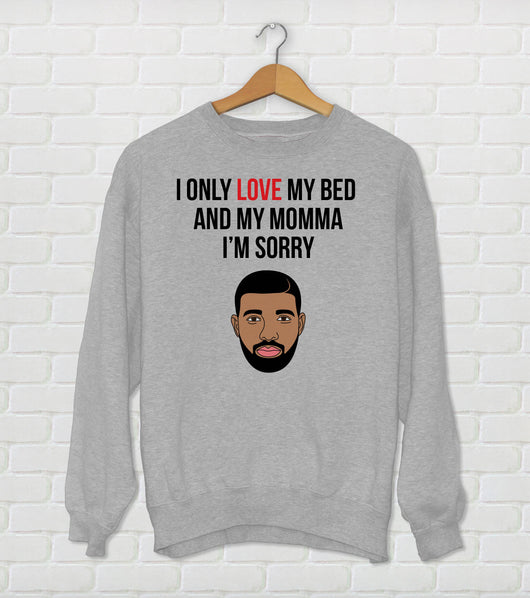 I Only Love My Bed And My Momma I'm Sorry - Drake Parody Sweatshirt - God's Plan - Funny Drake Gift