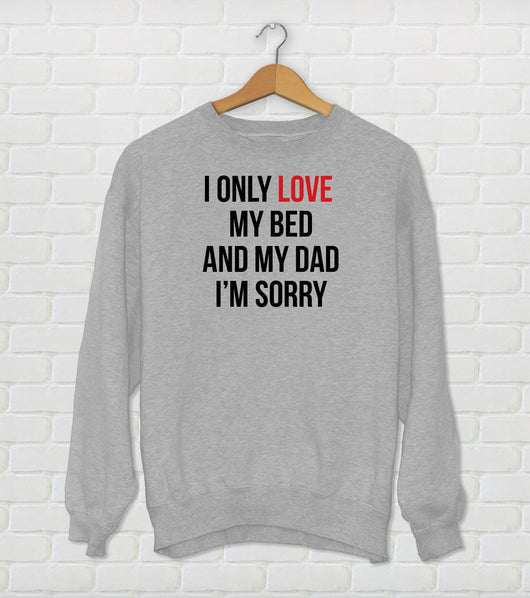 I Only Love My Bed And My Dad  I'm Sorry - Drake Parody Sweatshirt - God's Plan - Funny Drake Gift