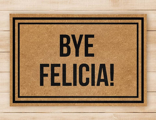 Bye Felicia Brown Colored Floor Mat - Welcome Home Front Doormat