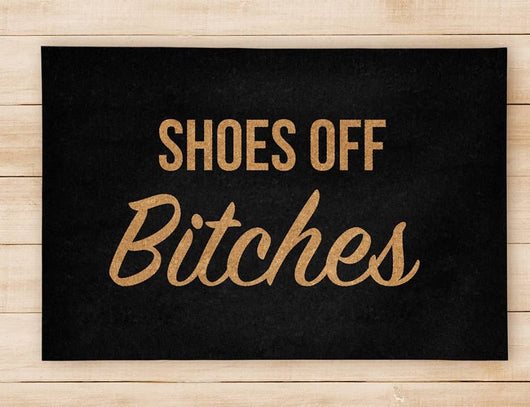 Shoes Off Bitches Floor Mat - Welcome Home Front Doormat - Black Mat 24x36 inch