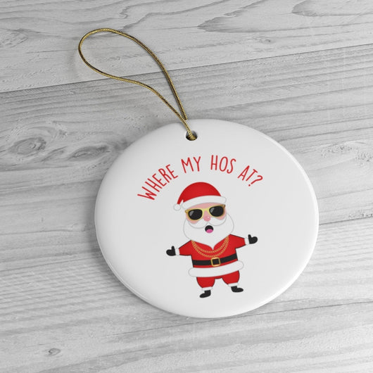 Where My Hos At? Funny Christmas Ornament - Ceramic Ornament For Christmas Tree