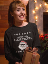 Shut Up Heather Santa Holiday Sweater  - Inspired By Heathers The Musical- Ugly Sweater Shut Up Heather