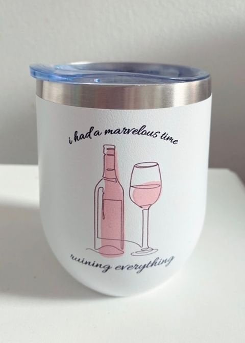 I Had A Marvelous Time Ruining Everything Wine Tumbler - Cute Wine Tumbler
