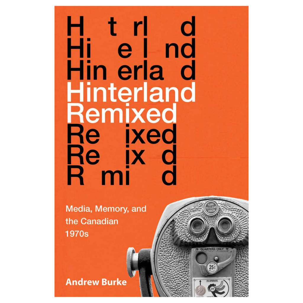 Hinterland Remixed: Media, Memory, and the Canadian 1970s