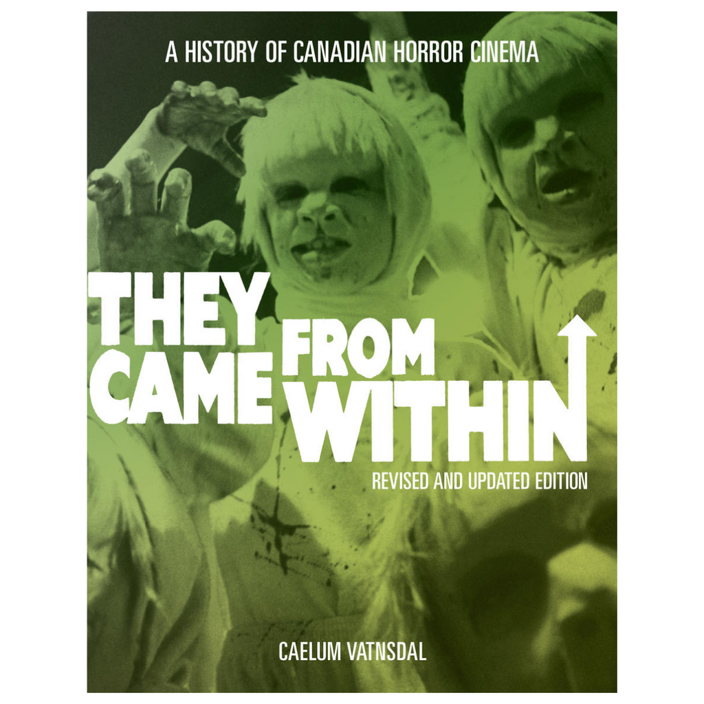 They Came From Within: A History of Canadian Horror Cinema
