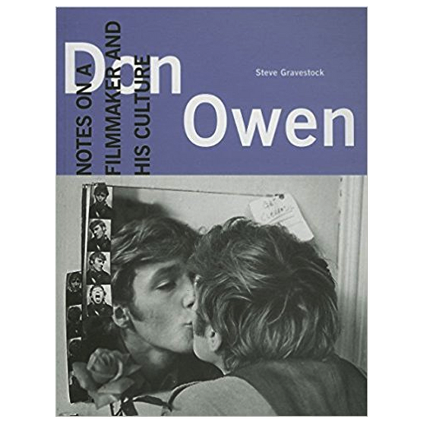 Don Owen: Notes on a Filmmaker and his Culture (by Steve Gravestock)