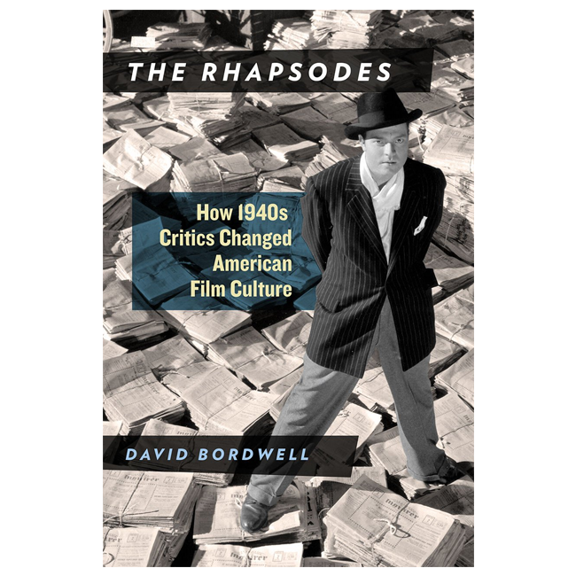 The Rhapsodes: How 1940s Critics Changed American Film Culture (by by David Bordwell)