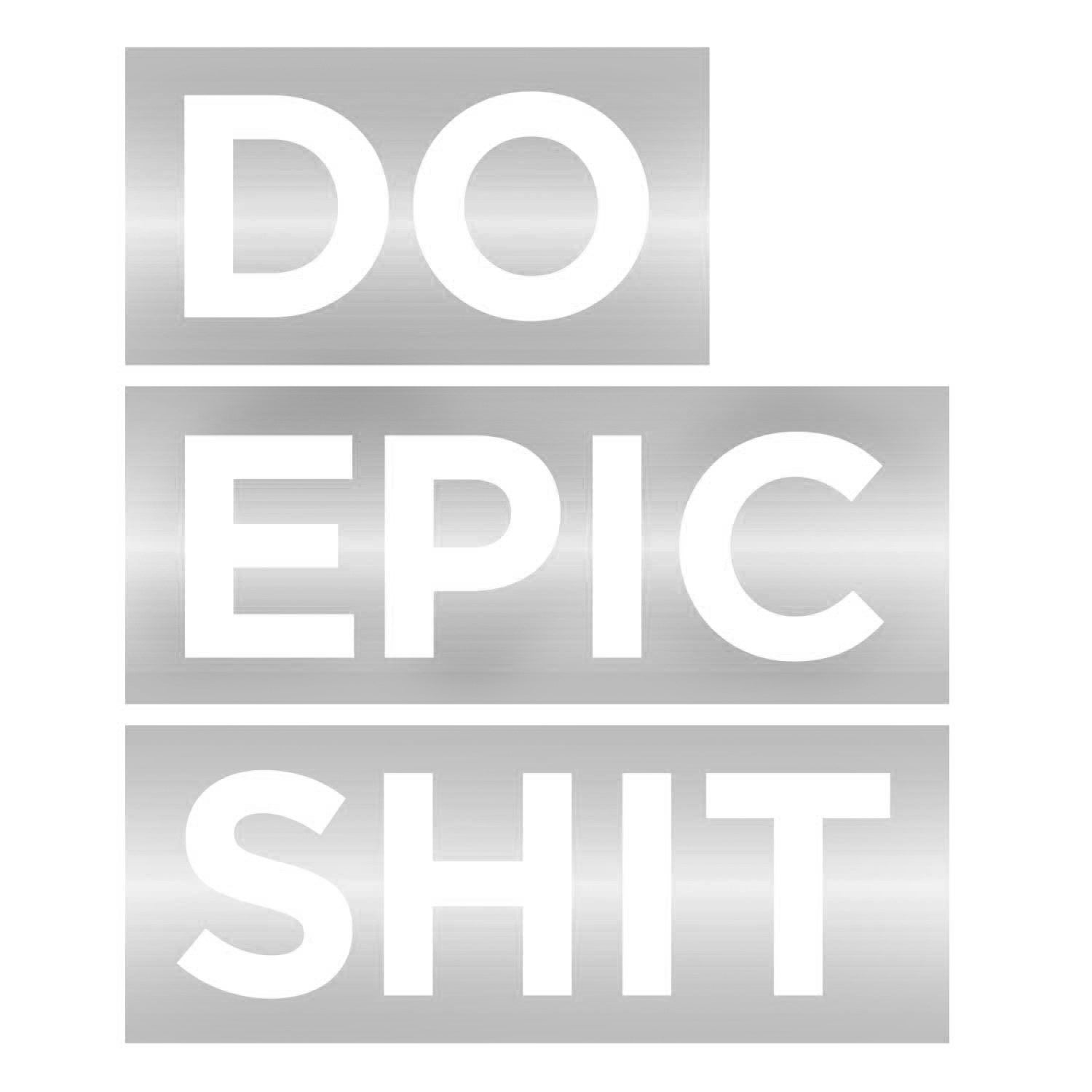 Do Epic Shit Decal - Silver Large