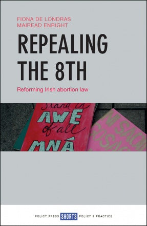 Repealing the 8th (Reforming Irish abortion law)