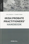 Irish Probate Practitioners Handbook