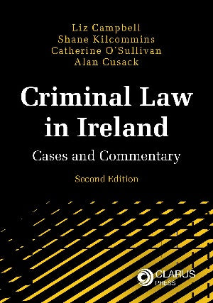 Criminal Law in Ireland: Cases and Commentary 2nd Edition