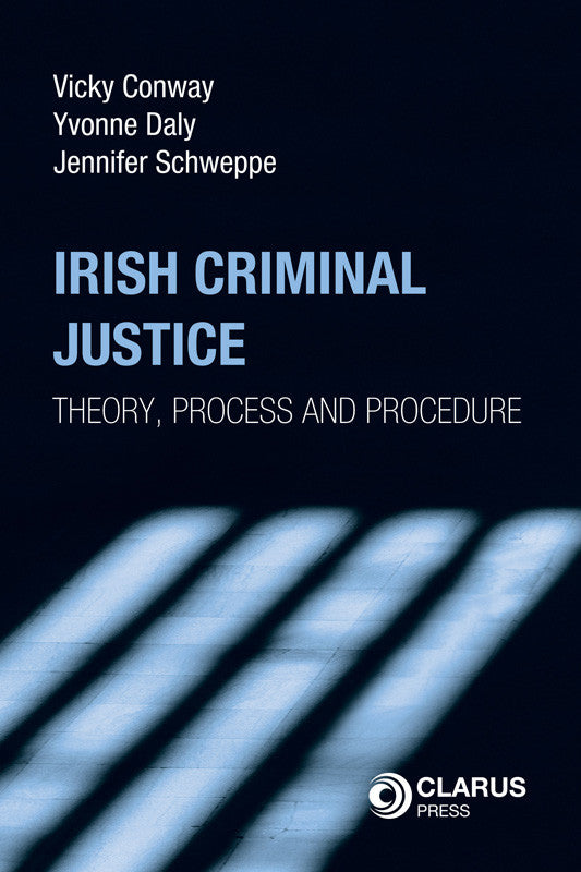 Irish Criminal Justice: Theory, Process and Procedure
